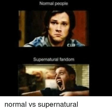 Funny Supernatural Memes - normal people supernatural fandom normal vs supernatural