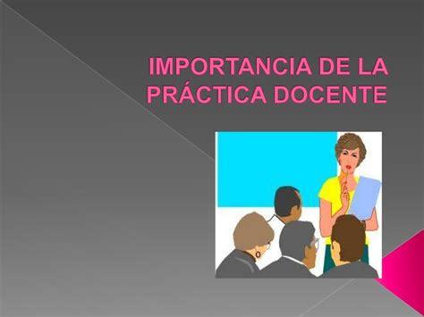 la practica de la importancia de la practica docente