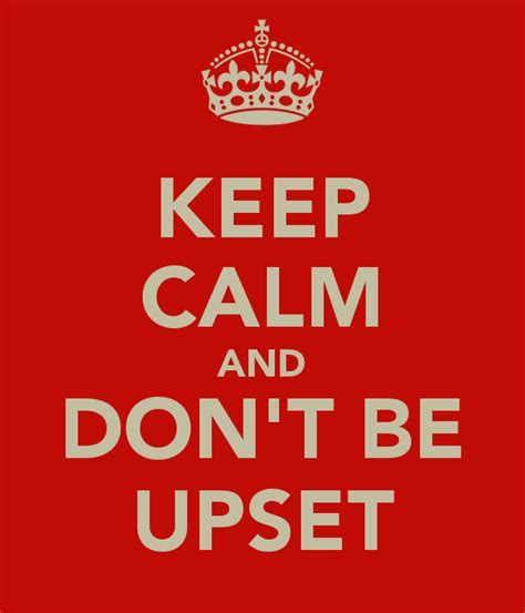 Keep Calm And Don T Get Upset Over Stupid Stuff Keep - keep calm and don t be upset keep calm and carry on