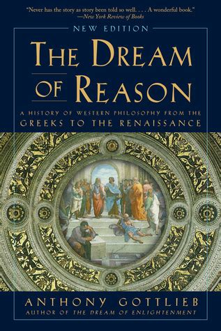 the dream of reason the dream of reason a history of philosophy from the greeks to the renaissance by anthony