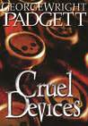 Cruel Devices cruel devices by george wright padgett reviews