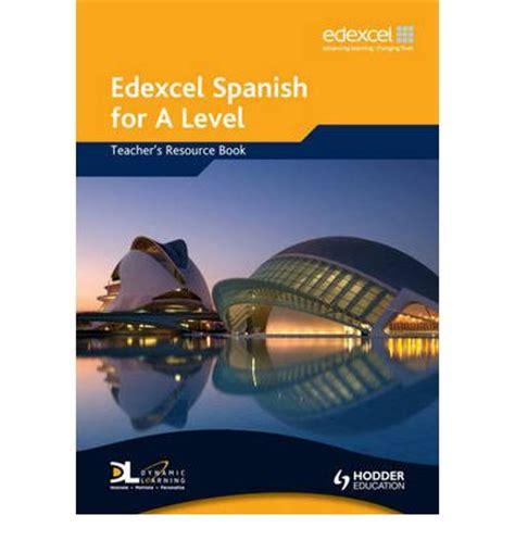 edexcel a level spanish 1471858316 edexcel spanish for a level teacher s resource book monica morcillo 9780340968871