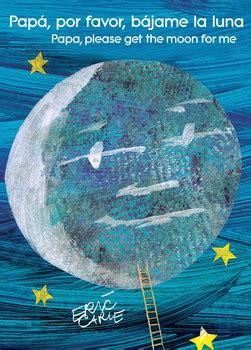 pap por favor consguime pap 225 por favor b 225 jame la luna papa please get the moon for me book by eric carle