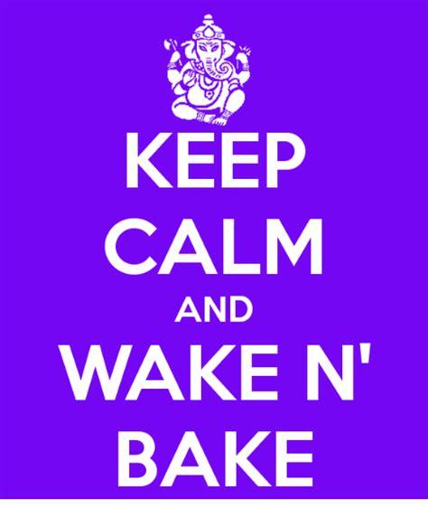 Wake N Bake Meme - 25 best memes about keep calms keep calms memes