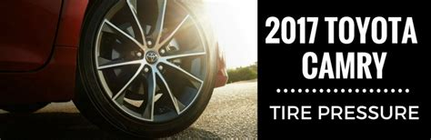 Toyota Camry Recommended Tire Pressure What Is The Recommended Tire Pressure For The 2017 Toyota
