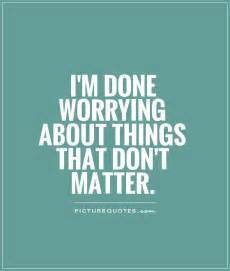 Im done quotes i m done worrying about things