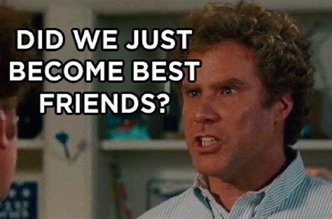Did We Just Become Best Friends Meme - 16 ways quot step brothers quot perfectly describes you and your