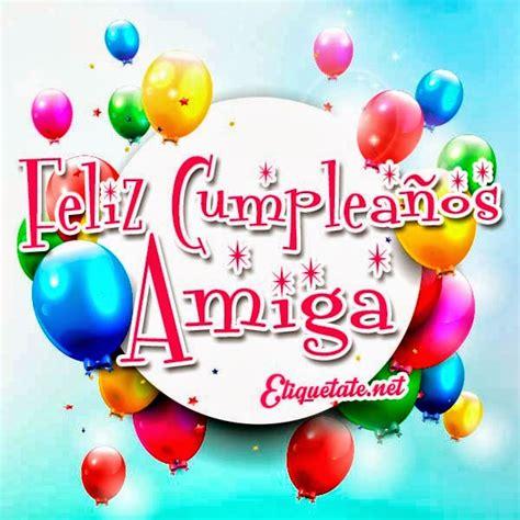 imagenes feliz cumpleaños para mi amiga im 225 genes para desear feliz cumplea 241 os para mi amiga