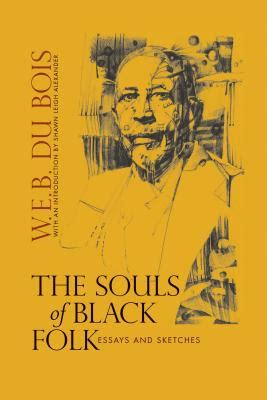 The Souls Of Black Folk Essays by Dr William Edward Burghardt Du Bois Author Sociologist Historian Civil Rights Activist Pan
