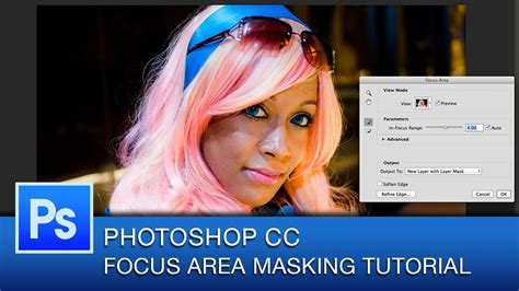 tutorial photoshop cc 2014 youtube photoshop cc 2014 focus area masking tutorial youtube