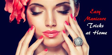 tips and tricks at home easy manicure tricks at home nail care tips for healthy nails
