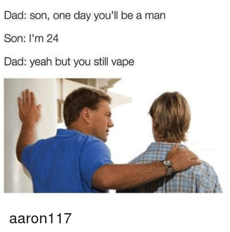 Dad And Son Meme - dad son one day you ll be a man son i m 24 dad yeah but