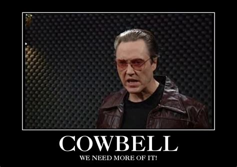 More Cowbell Meme - this site needs more cowbell