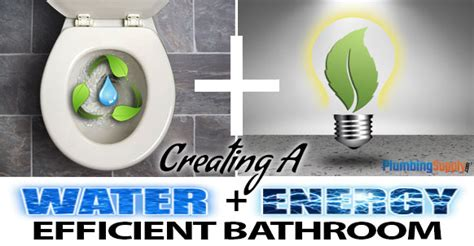Energy Efficient Plumbing by Creating A Water Energy Efficient Bathroom