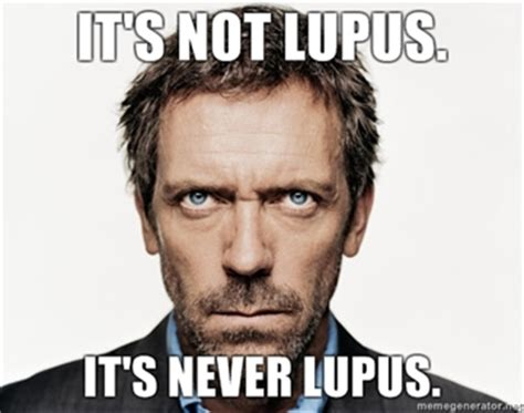 Sle Meme - sorry dr house it is lupus jennmillar45 s blog