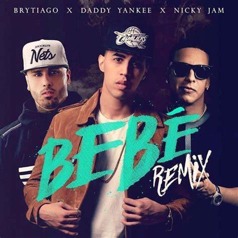 brytiago remix bebe letra bebe remix brytiago ft daddy yankee y nicky jam