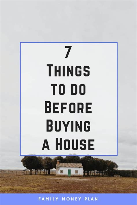 things to do buying a house 7 things to do before buying a house