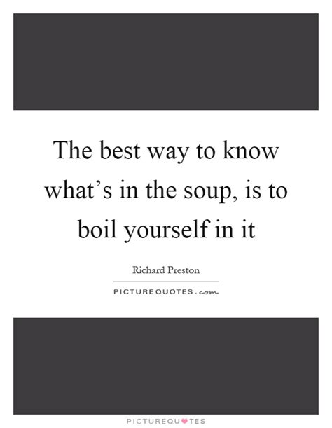 Whats The Best Way To The Best Way To Know What S In The Soup Is To Boil