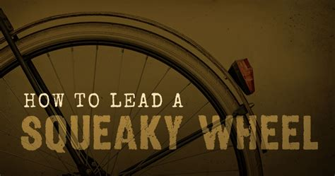the squeaky wheel complaining the right way to get results improve your relationships and enhance self esteem books 4 problems with the squeaky wheel approach to leadership