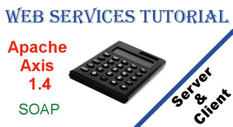 tutorial on web services in c web services with apache axis 1 4 tutorial server and