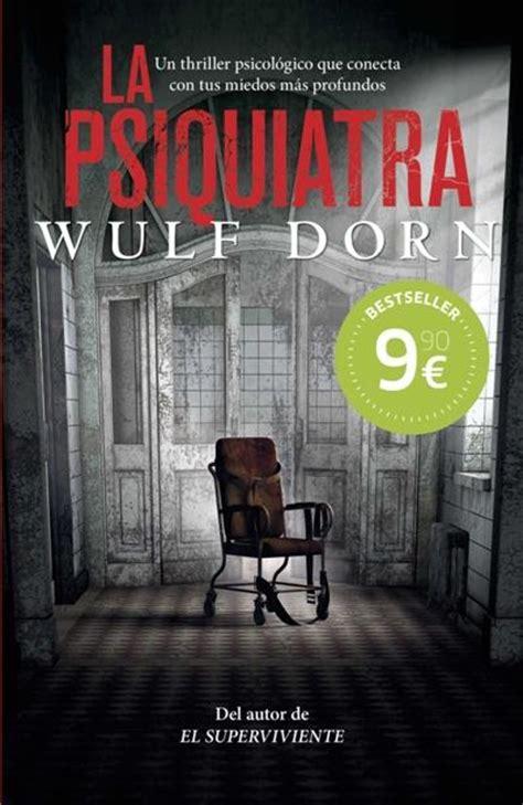 libro la psiquiatra la psiquiatra wulf dorn comprar libro en fnac es