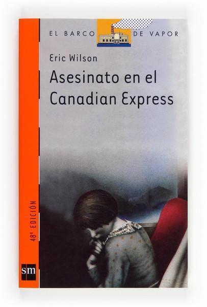libro el asesinato de la asesinato en el canadian express barco wilson eric libro en papel 9788434811218