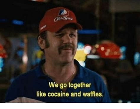 We Go Together Meme - we go together like cocaine and waffles meme on sizzle
