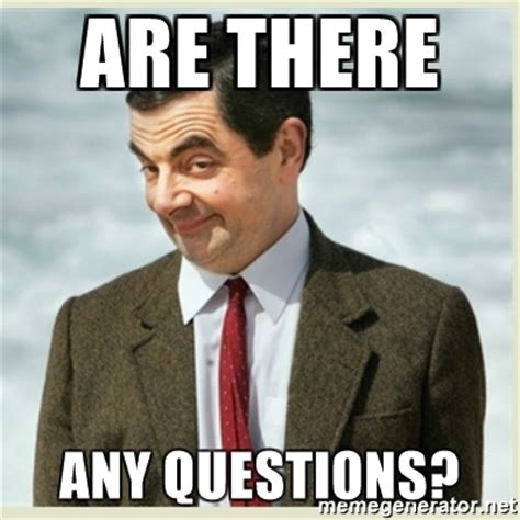 Any Questions Meme - are there any questions mr bean meme generator