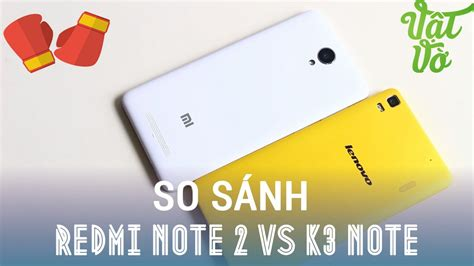 Lenovo A7000 Plus Vs Xiaomi Redmi Note 2 vật vờ so s 225 nh chi tiết lenovo k3 note a7000 plus v 224 xiaomi redmi note 2 viyoutube