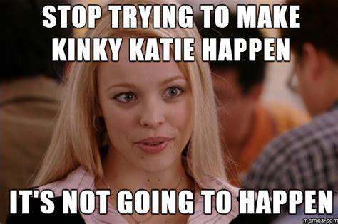 Kinky Katie Meme - home memes com