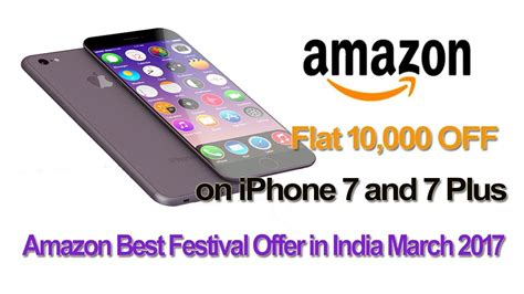flat 10 000 on iphone 7 and 7 plus best festival offer in india march 2017