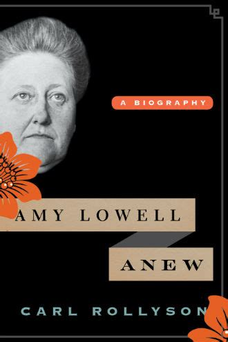 biography book talk book talk carl rollyson amy lowell anew a biography