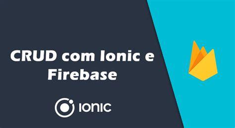 tutorial ionic crud como criar um crud com ionic e firebase em alguns