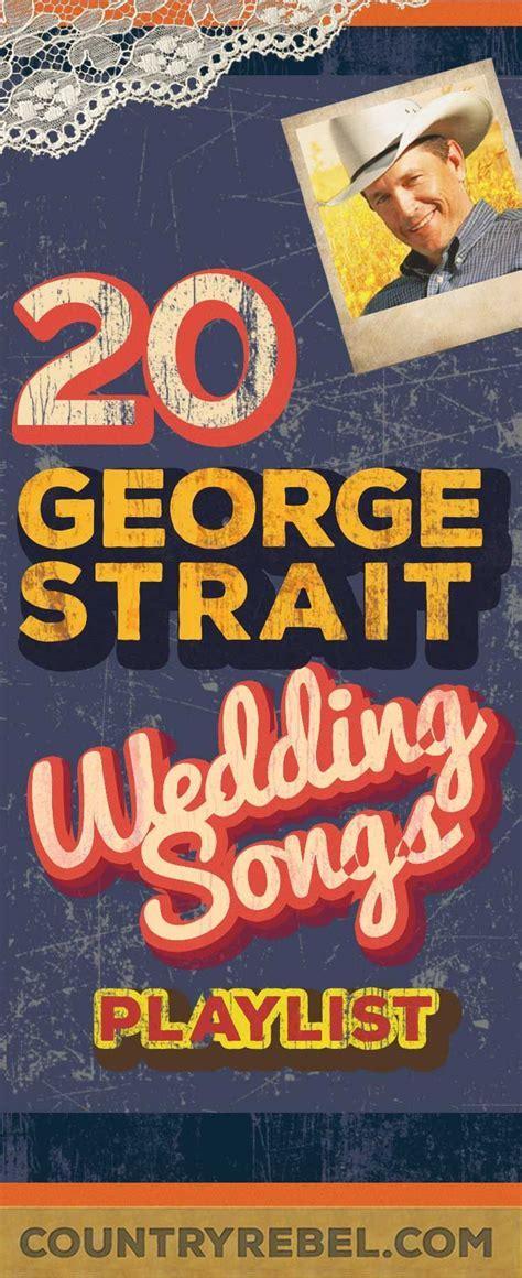 20 Swoon Worthy George Strait Wedding Songs (SPOTIFY