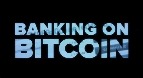 bitcoin bank quot banking on bitcoin quot 2017 documentary crypto news net