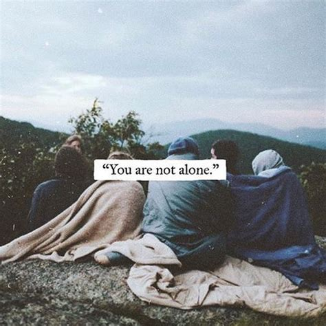 you are not alone you are not alone pictures photos and images for facebook and twitter