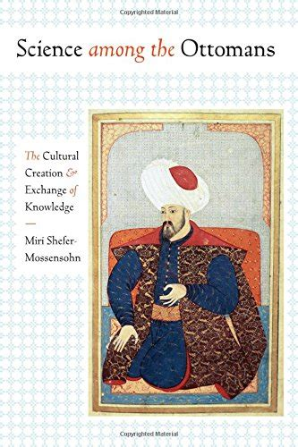 ottoman science science among the ottomans the cultural creation and