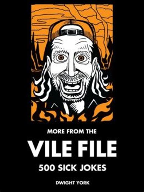 sick humor books more from the vile file 500 sick jokes by dwight york