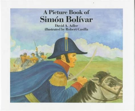 bolivar books a picture book of simon bolivar by david a adler
