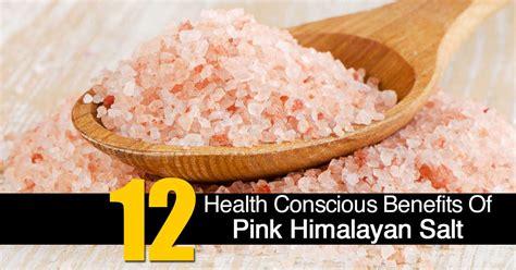 health benefits of himalayan salt l 12 health conscious benefits of pink himalayan salt