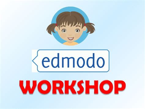 edmodo presentation edmodo workshop presentation