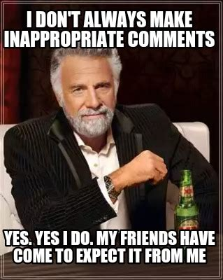 Inappropriate Sex Memes - meme creator i don t always make inappropriate comments