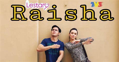 film baru 2017 melayu drama raisha 2017 lestary tv3 one direct movie