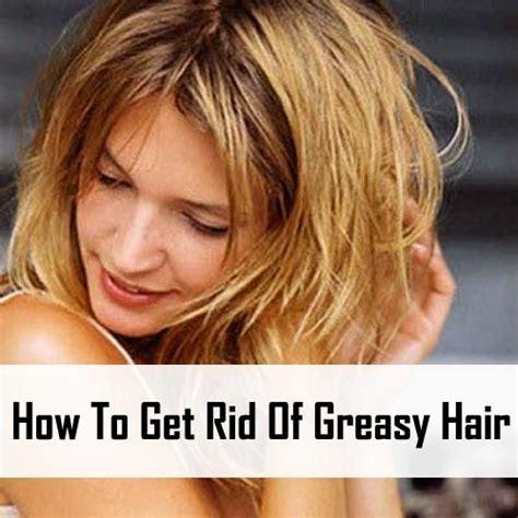 How To Get Rid Of Hair On by How To Get Rid Of Greasy Hair Http Www Usehomeremedies