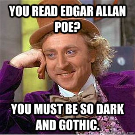Allan Meme - you read edgar allan poe you must be so dark and gothic