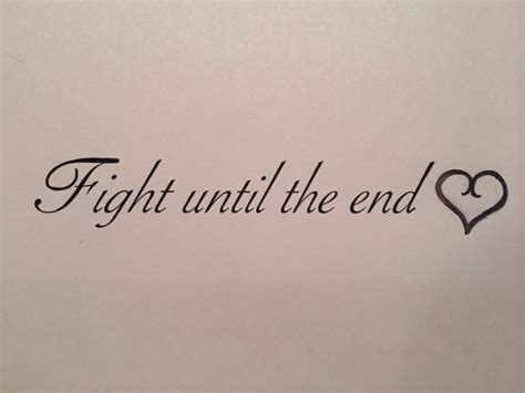 till the end tattoo fight till the end quotes quotesgram