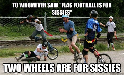 Unicycle Meme - to whomever said quot flag football is for sissies quot two wheels