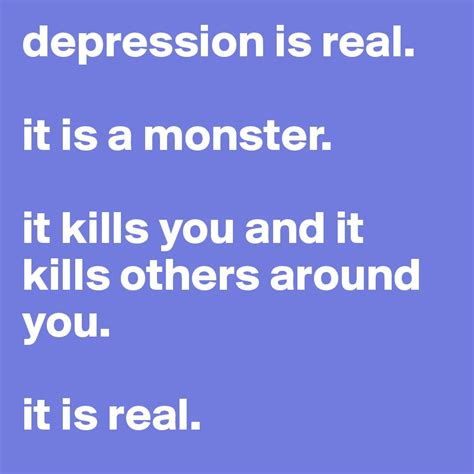 Is Real by Depression Is Real It Is A It Kills You And It