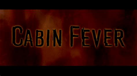Imdb Cabin Fever by Review The Whole Damn Cabin Fever Franchise