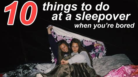 challenges to do with friends at a sleepover 10 things to do at a sleepover when you re bored